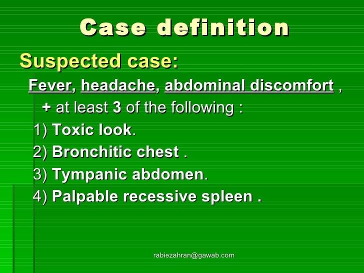 Case definition <ul><li>Suspected case: </li></ul><ul><li>Fever ,  headache ,  abdominal discomfort  , </li></ul><ul><li>+...