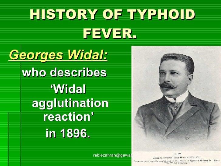 HISTORY OF TYPHOID FEVER.   <ul><li>Georges Widal: </li></ul><ul><li>who describes  </li></ul><ul><li>' Widal agglutinatio...