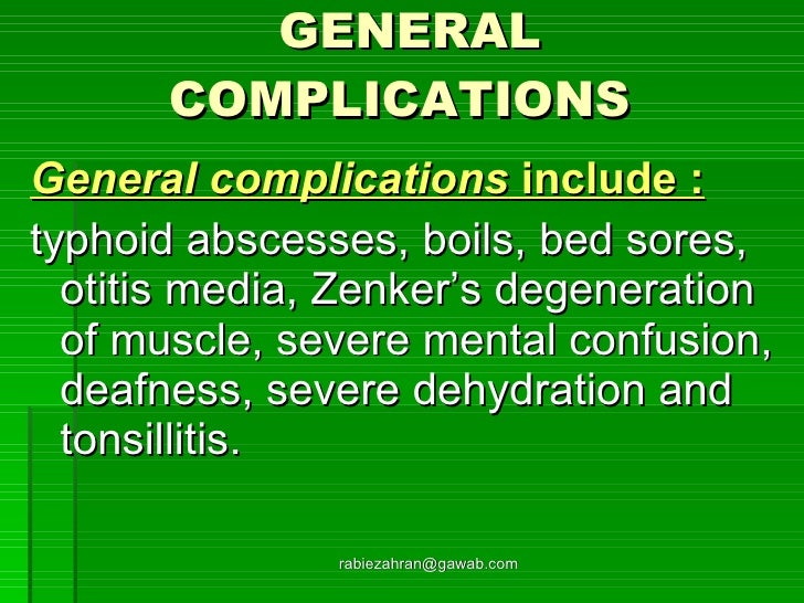 GENERAL COMPLICATIONS   <ul><li>General complications  include : </li></ul><ul><li>typhoid abscesses, boils, bed sores, ot...