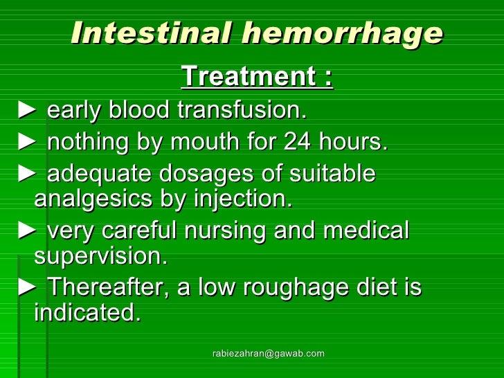 Intestinal hemorrhage <ul><li>Treatment : </li></ul><ul><li>►  early blood transfusion. </li></ul><ul><li>►  nothing by mo...