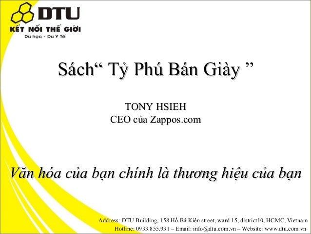 """Sách"""" Tỷ Phú Bán Giày """" TONY HSIEH CEO của Zappos.com  Văn hóa của bạn chính là thương hiệu của bạn Address: DTU Building,..."""