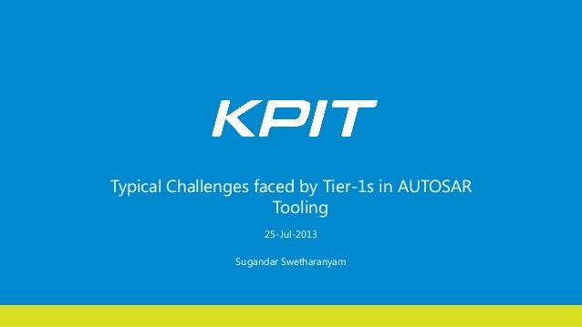 Sugandar Swetharanyam Typical Challenges faced by Tier-1s in AUTOSAR Tooling 25-Jul-2013