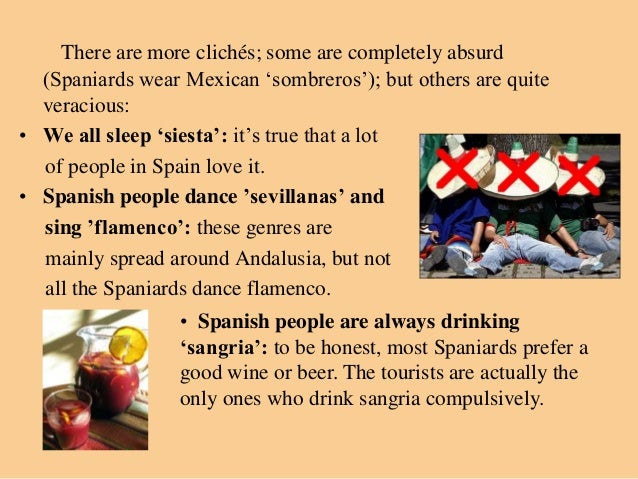 There are more clichés; some are completely absurd  (Spaniards wear Mexican 'sombreros'); but others are quite  veracious:...