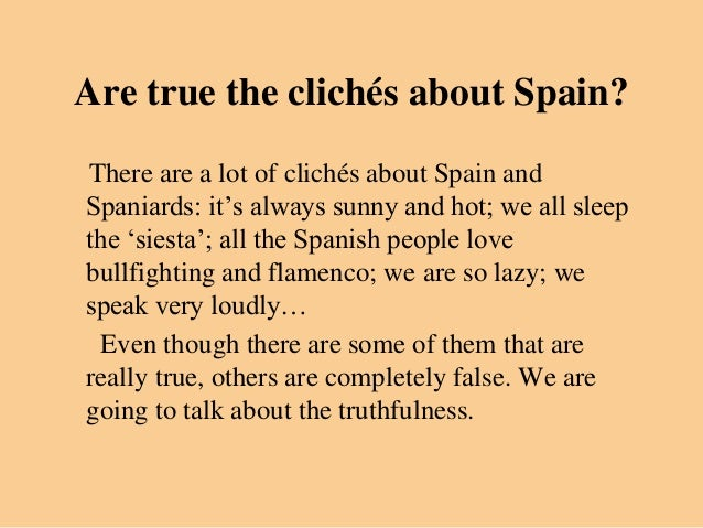 Are true the clichés about Spain?There are a lot of clichés about Spain andSpaniards: it's always sunny and hot; we all sl...