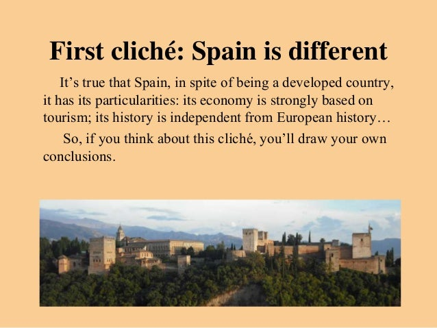 First cliché: Spain is different    It's true that Spain, in spite of being a developed country,it has its particularities...