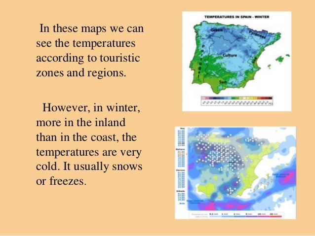In these maps we cansee the temperaturesaccording to touristiczones and regions.  However, in winter,more in the inlandtha...