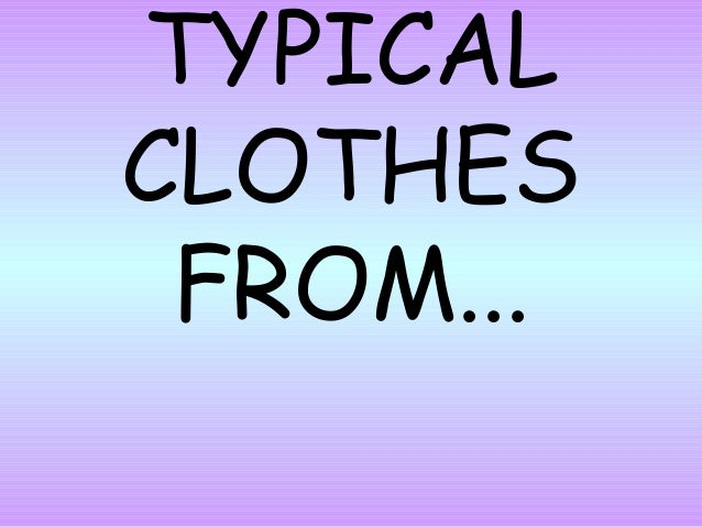 TYPICALCLOTHES FROM...