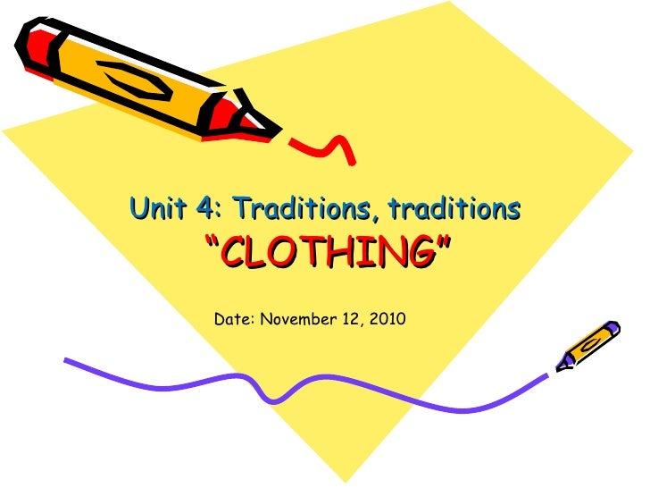 """ CLOTHING"" Unit 4: Traditions, traditions Date: November 12, 2010"
