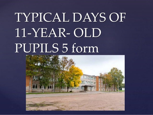 { TYPICAL DAYS OF 11-YEAR- OLD PUPILS 5 form
