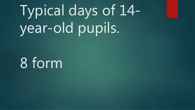 Typical days of 14- year-old pupils. 8 form
