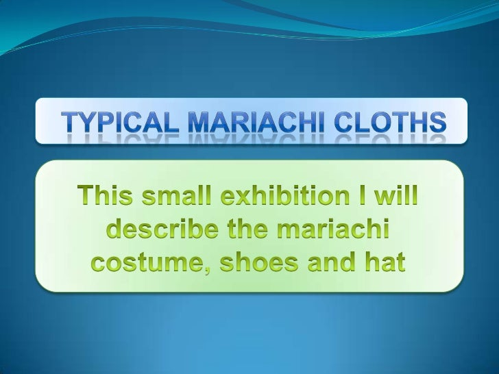 Typical mariachi cloths<br />This small exhibition I will describe the mariachi costume, shoes and hat<br />