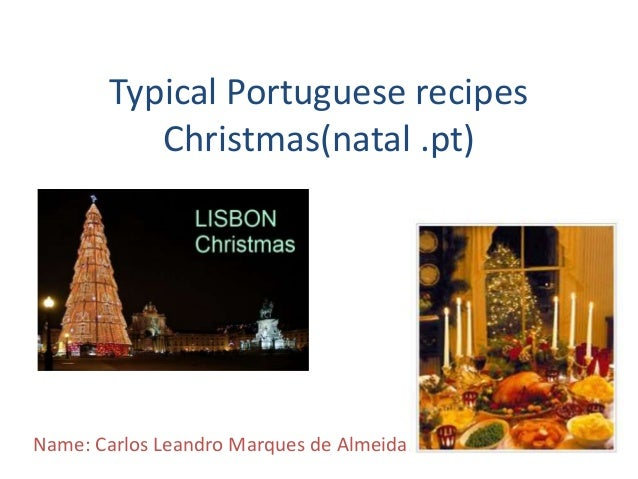 Typical Portuguese recipes          Christmas(natal .pt)Name: Carlos Leandro Marques de Almeida.