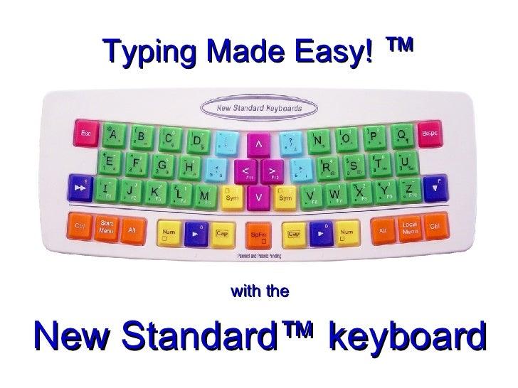 Typing Made Easy!  ™ <ul><li>with the </li></ul><ul><li>New Standard™ keyboard </li></ul>