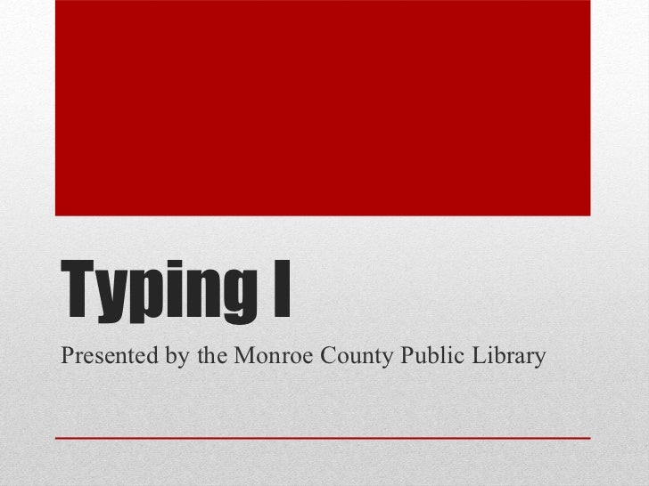 Typing IPresented by the Monroe County Public Library