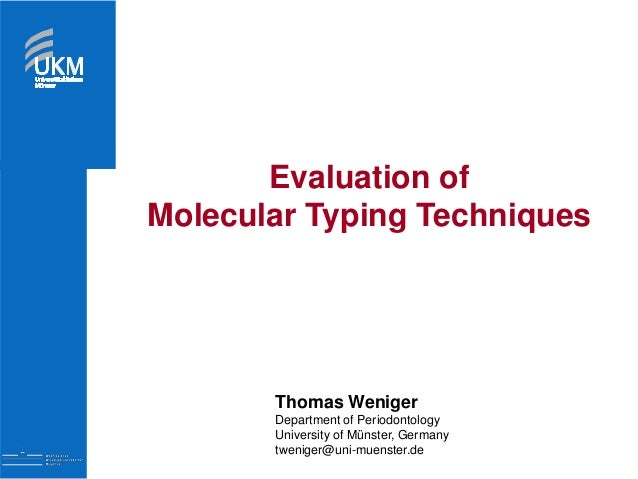 Evaluation of Molecular Typing Techniques Thomas Weniger Department of Periodontology University of Münster, Germany tweni...