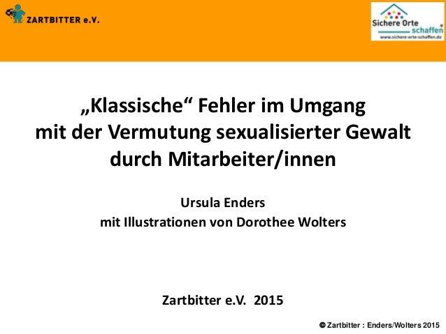 """ Zartbitter : Enders/Wolters 2015 """"Klassische"""" Fehler im Umgang mit der Vermutung sexualisierter Gewalt durch Mitarbeiter..."""