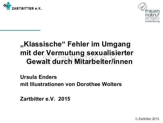 """© Zartbitter 2015 © Zartbitter e.V.  """"Klassische"""" Fehler im Umgang mit der Vermutung sexualisierter Gewalt durch Mi..."""