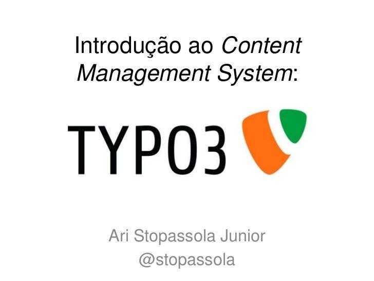 Introdução ao ContentManagement System:   Ari Stopassola Junior       @stopassola