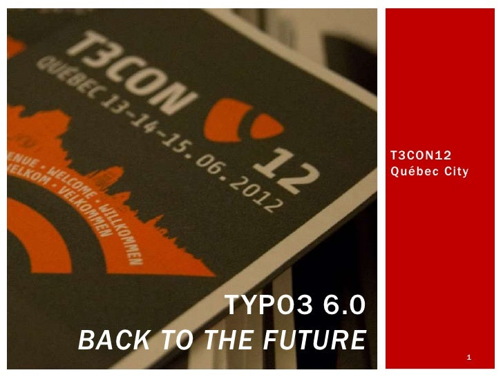 T3CON12                     Québec City         TYPO3 6.0BACK TO THE FUTURE             1