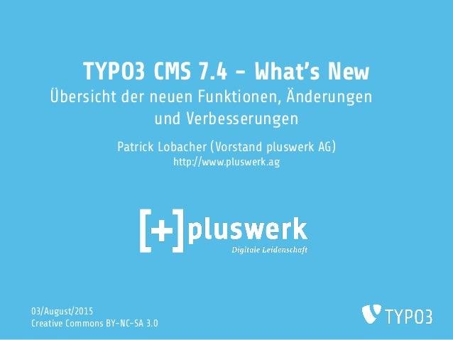 TYPO3 CMS 7.4 - What's New Übersicht der neuen Funktionen, Änderungen und Verbesserungen Patrick Lobacher (Vorstand pluswe...