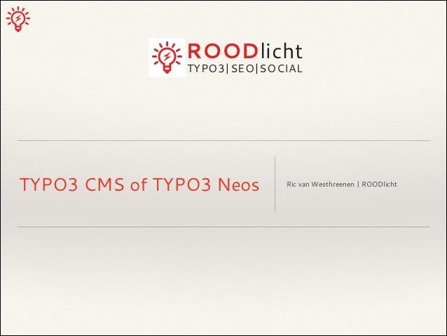 ROODlicht  TYPO3 SEO SOCIAL  TYPO3 CMS of TYPO3 Neos  Ric van Westhreenen   ROODlicht