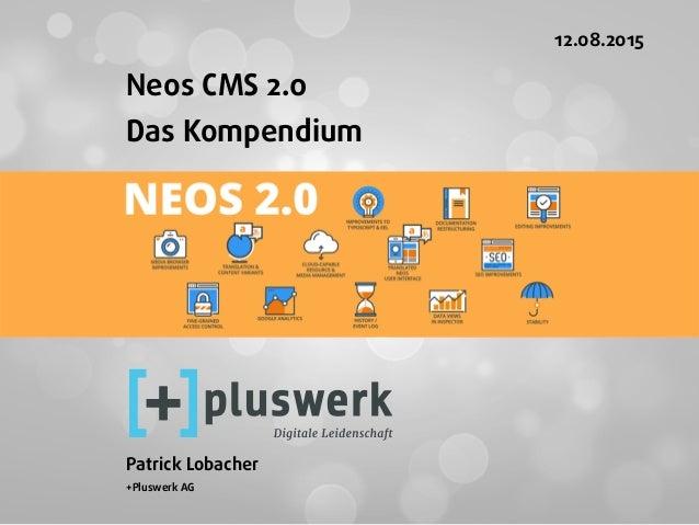 Neos CMS 2.0 Das Kompendium  Patrick Lobacher +Pluswerk AG 12.08.2015