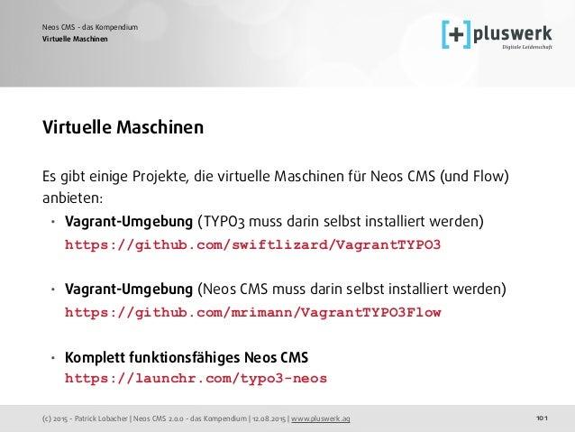 (c) 2015 - Patrick Lobacher | Neos CMS 2.0.0 - das Kompendium | 12.08.2015 | www.pluswerk.ag Neos CMS - das Kompendium 101...