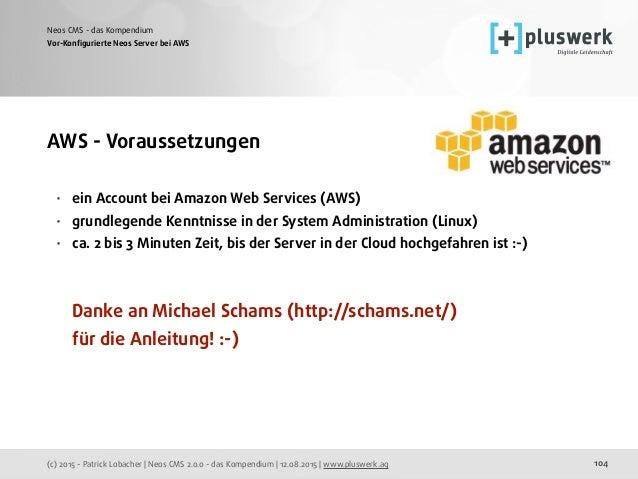 (c) 2015 - Patrick Lobacher | Neos CMS 2.0.0 - das Kompendium | 12.08.2015 | www.pluswerk.ag Neos CMS - das Kompendium 104...