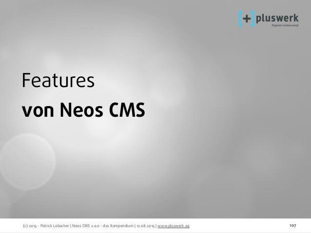 (c) 2015 - Patrick Lobacher | Neos CMS 2.0.0 - das Kompendium | 12.08.2015 | www.pluswerk.ag 107 Features von Neos CMS