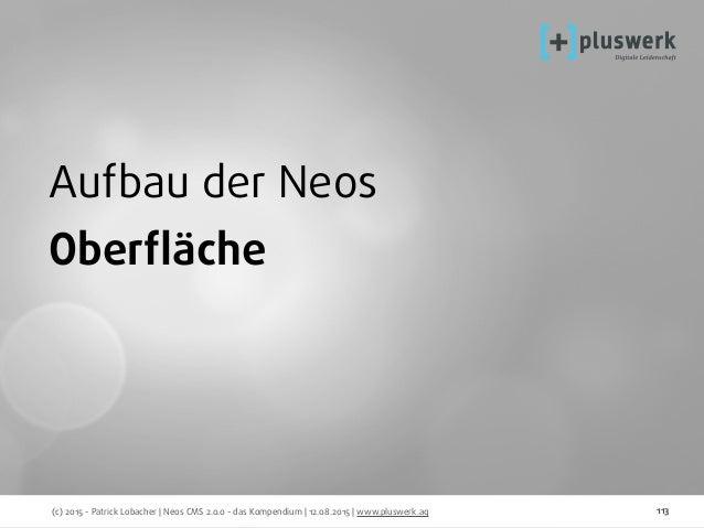 (c) 2015 - Patrick Lobacher | Neos CMS 2.0.0 - das Kompendium | 12.08.2015 | www.pluswerk.ag 113 Aufbau der Neos Oberfläche