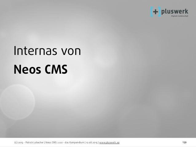 (c) 2015 - Patrick Lobacher | Neos CMS 2.0.0 - das Kompendium | 12.08.2015 | www.pluswerk.ag 139 Internas von Neos CMS