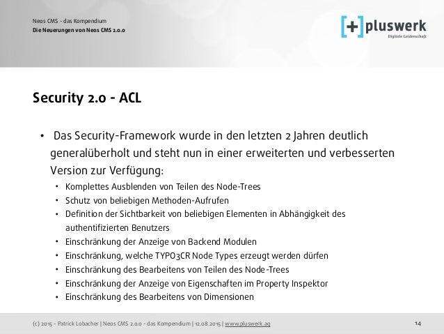 (c) 2015 - Patrick Lobacher | Neos CMS 2.0.0 - das Kompendium | 12.08.2015 | www.pluswerk.ag Neos CMS - das Kompendium 14 ...