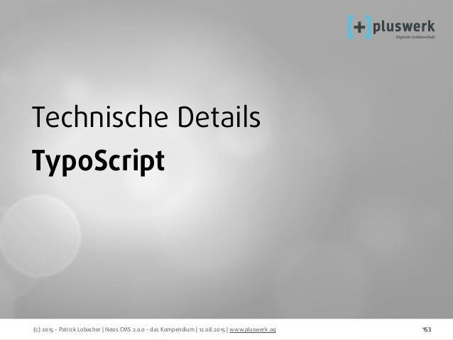 (c) 2015 - Patrick Lobacher | Neos CMS 2.0.0 - das Kompendium | 12.08.2015 | www.pluswerk.ag 153 Technische Details TypoSc...