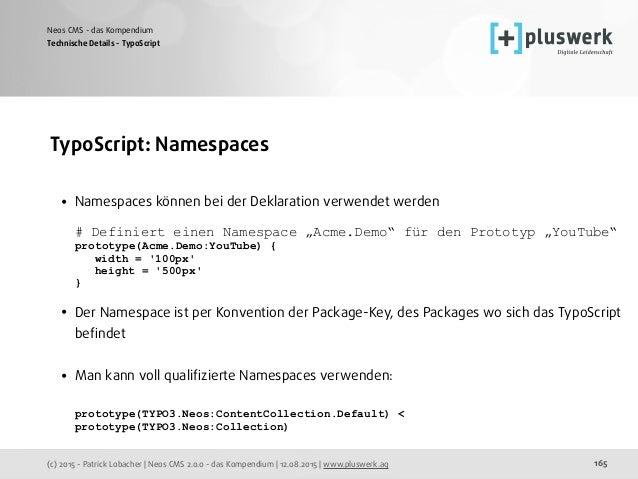 (c) 2015 - Patrick Lobacher | Neos CMS 2.0.0 - das Kompendium | 12.08.2015 | www.pluswerk.ag Neos CMS - das Kompendium 165...