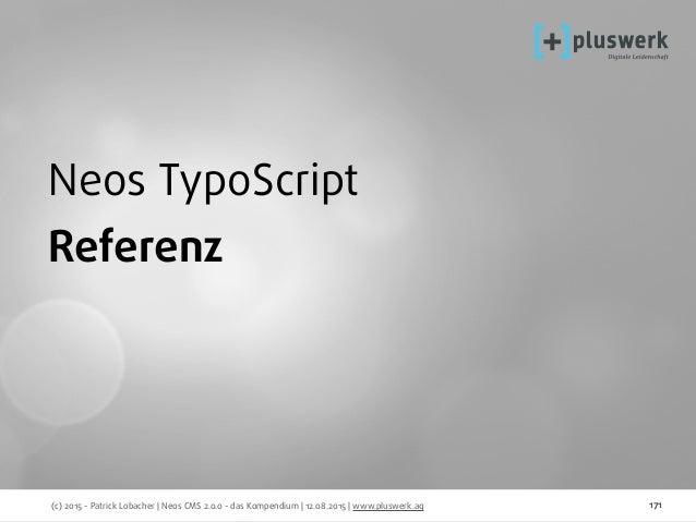 (c) 2015 - Patrick Lobacher | Neos CMS 2.0.0 - das Kompendium | 12.08.2015 | www.pluswerk.ag 171 Neos TypoScript Referenz