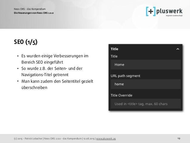 (c) 2015 - Patrick Lobacher | Neos CMS 2.0.0 - das Kompendium | 12.08.2015 | www.pluswerk.ag Neos CMS - das Kompendium 19 ...