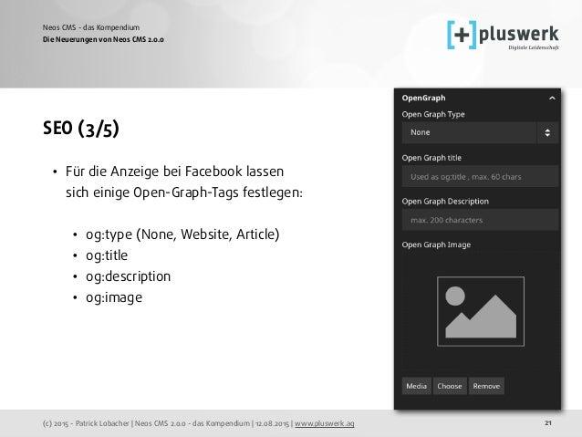 (c) 2015 - Patrick Lobacher | Neos CMS 2.0.0 - das Kompendium | 12.08.2015 | www.pluswerk.ag Neos CMS - das Kompendium 21 ...