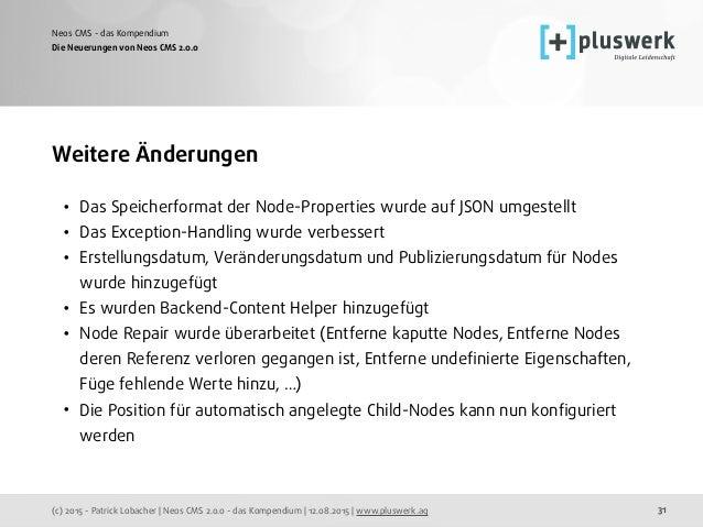 (c) 2015 - Patrick Lobacher | Neos CMS 2.0.0 - das Kompendium | 12.08.2015 | www.pluswerk.ag Neos CMS - das Kompendium 31 ...