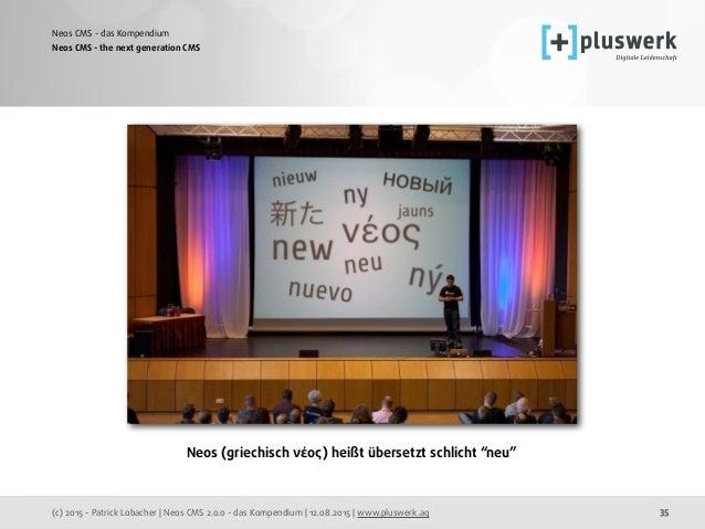 (c) 2015 - Patrick Lobacher | Neos CMS 2.0.0 - das Kompendium | 12.08.2015 | www.pluswerk.ag Neos CMS - das Kompendium 35 ...
