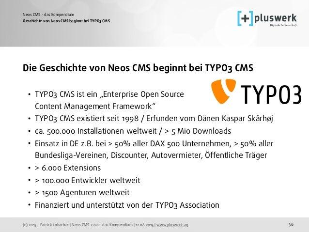(c) 2015 - Patrick Lobacher | Neos CMS 2.0.0 - das Kompendium | 12.08.2015 | www.pluswerk.ag Neos CMS - das Kompendium 36 ...