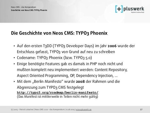 (c) 2015 - Patrick Lobacher | Neos CMS 2.0.0 - das Kompendium | 12.08.2015 | www.pluswerk.ag Neos CMS - das Kompendium 37 ...