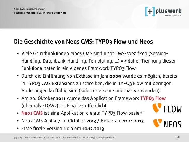 (c) 2015 - Patrick Lobacher | Neos CMS 2.0.0 - das Kompendium | 12.08.2015 | www.pluswerk.ag Neos CMS - das Kompendium 38 ...