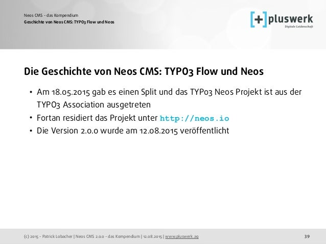 (c) 2015 - Patrick Lobacher | Neos CMS 2.0.0 - das Kompendium | 12.08.2015 | www.pluswerk.ag Neos CMS - das Kompendium 39 ...