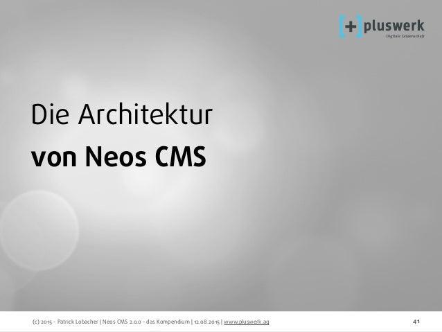 (c) 2015 - Patrick Lobacher | Neos CMS 2.0.0 - das Kompendium | 12.08.2015 | www.pluswerk.ag 41 Die Architektur von Neos C...