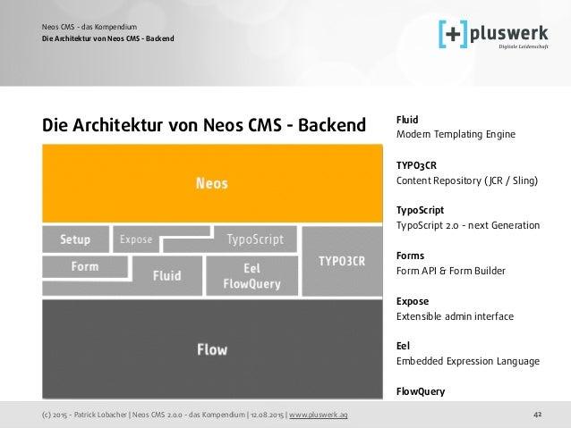 (c) 2015 - Patrick Lobacher | Neos CMS 2.0.0 - das Kompendium | 12.08.2015 | www.pluswerk.ag Neos CMS - das Kompendium 42 ...