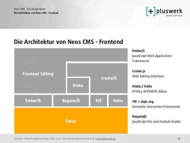 (c) 2015 - Patrick Lobacher | Neos CMS 2.0.0 - das Kompendium | 12.08.2015 | www.pluswerk.ag Neos CMS - das Kompendium 43 ...