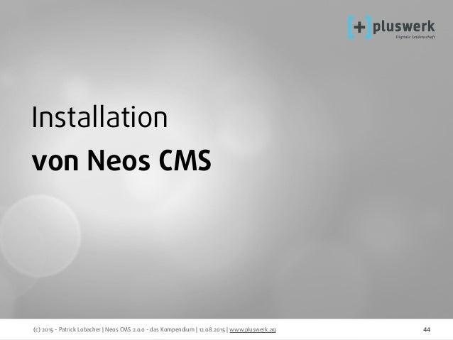 (c) 2015 - Patrick Lobacher | Neos CMS 2.0.0 - das Kompendium | 12.08.2015 | www.pluswerk.ag 44 Installation von Neos CMS