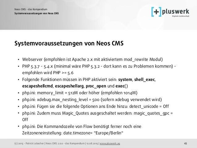 (c) 2015 - Patrick Lobacher | Neos CMS 2.0.0 - das Kompendium | 12.08.2015 | www.pluswerk.ag Neos CMS - das Kompendium 45 ...