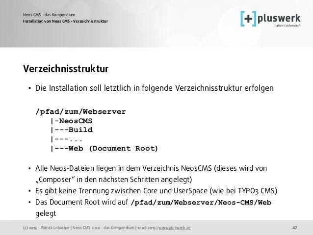 (c) 2015 - Patrick Lobacher | Neos CMS 2.0.0 - das Kompendium | 12.08.2015 | www.pluswerk.ag Neos CMS - das Kompendium 47 ...