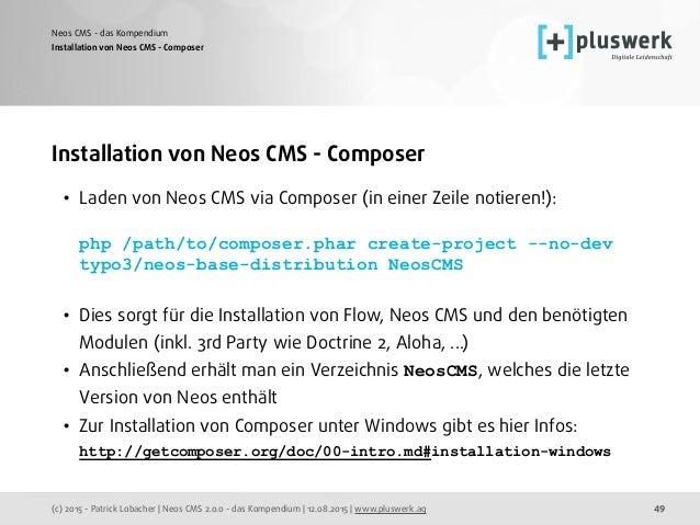 (c) 2015 - Patrick Lobacher | Neos CMS 2.0.0 - das Kompendium | 12.08.2015 | www.pluswerk.ag Neos CMS - das Kompendium 49 ...